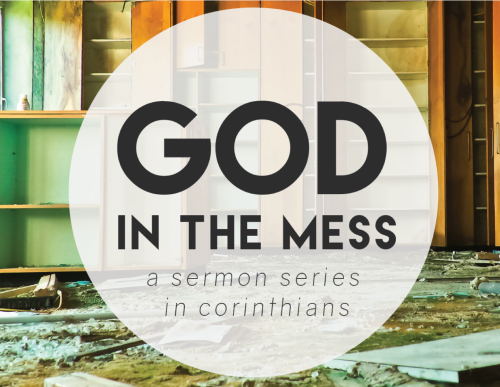 God in the Mess: First Corinthians