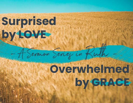 Ruth: Surprised by Love...Overwhelmed by Grace