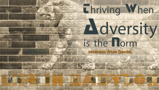 Daniel: Thriving when Adversity is the Norm